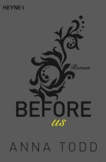 Before us: Roman (After 5) - Anna Todd, Sabine Schilasky, Anja Mehrmann