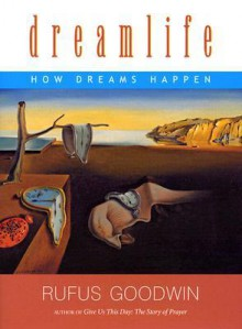 Dreamlife: How Dreams Happen - Rufus Goodwin