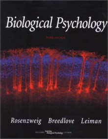 Biological Psychology: An Introduction to Behavioral, Cognitive and Clinical Neuroscience (Book with CD-ROM for Windows and Macintosh) [With CDROM] - Mark R. Rosenzweig, S. Marc Breedlove, Arnold L. Leiman