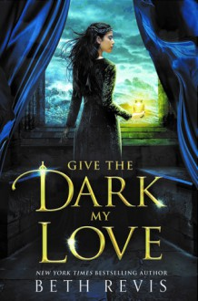 Give the Dark My Love - Beth Revis