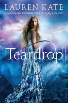 Teardrop (Teardrop, #1) - Lauren Kate