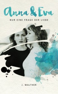 Anna & Eva: Nur eine Frage der Liebe - J. Walther