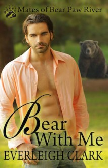 Bear With Me (Mates of Bear Paw River Book 2) - Everleigh Clark,Wizards in Publishing