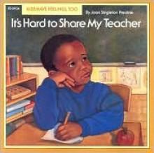 It's Hard to Share My Teacher - Joan Singleton Prestine, Virginia Kylberg
