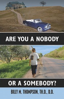 Are You a Nobody or a Somebody? - Billy M. Thompson
