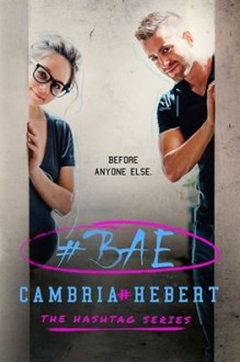 #Bae (Hashtag Series) - Cambria Hebert