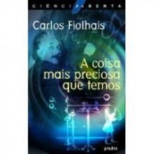 A coisa mais preciosa que temos - Carlos Fiolhais