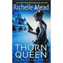 Thorn Queen (Dark Swan, #2) - Richelle Mead