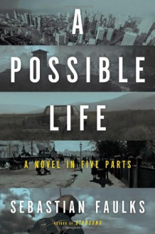 A Possible Life: A Novel in Five Love Stories - Sebastian Faulks