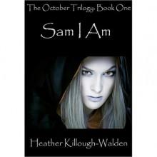 Sam I Am (October Trilogy #1) - Heather Killough-Walden
