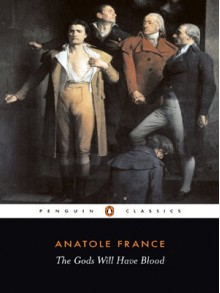 The Gods Will Have Blood (Penguin Classics) - Anatole France, Frederick Davies