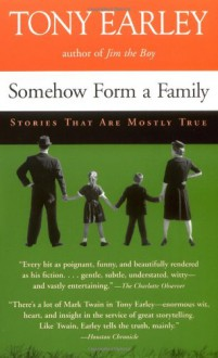 Somehow Form a Family: Stories That Are Mostly True - Tony Earley
