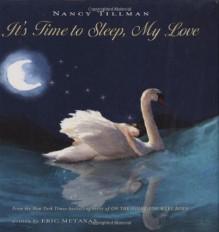 It's Time to Sleep, My Love - Nancy Tillman, Nancy (ILT) Tillman Eric Metaxas