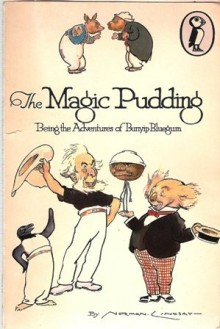 The Magic Pudding - Being The Adventures Of Bunyip Bluegum And His Friends Bill Barnacle & Sam Sawnoff - Norman Lindsay