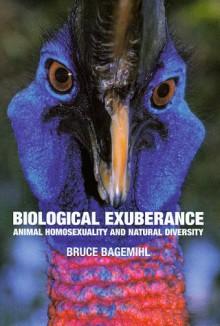 Biological Exuberance: Animal Homosexuality and Natural Diversity - Bruce Bagemihl