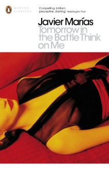 Tomorrow in the Battle Think on Me (Penguin Modern Classics) - Javier Marías