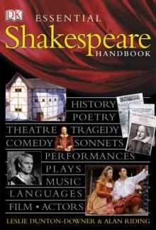 Essential Shakespeare Handbook - Leslie Dunton-Downer, Alan Riding, Elizabeth Wyse, Karen Wilks