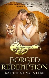 Forged Redemption (Tribal Spirits #5) - Katherine McIntyre