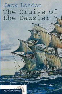 The Cruise of the Dazzler - Jack London