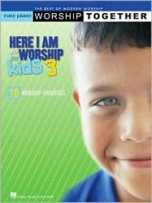 Here I Am to Worship for Kids 3: The Best of Modern Worship: Worship Together - Various Artists, Hal Leonard Publishing Company