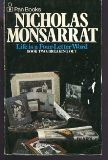 Life Is a Four Letter Word: Breaking Out v. 2 - Nicholas Monsarrat