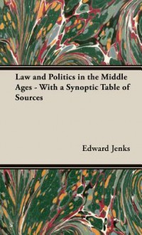 Law and Politics in the Middle Ages - Edward Jenks