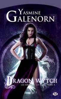 Dragon wytch (Les Soeurs de la lune, #4) - Yasmine Galenorn
