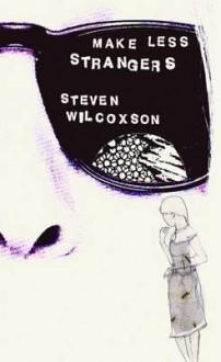 Make Less Strangers - Steven Wilcoxson