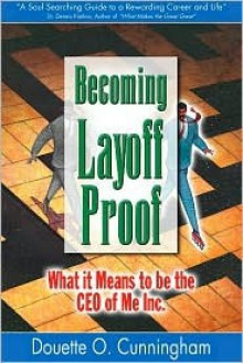 Becoming Layoff Proof: What it Means to be the CEO of Me Inc. - Douette O. Cunningham