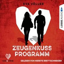 Zeugenkussprogramm (Kiss & Crime 1) - Eva Völler, Merete Brettschneider, Lübbe Audio