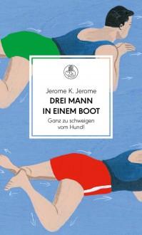 Drei Mann in einem Boot. Ganz zu schweigen vom Hund!: Roman - Jerome K. Jerome, Harald Martenstein, Gisbert Haefs