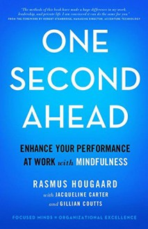 One Second Ahead: Enhance Your Performance at Work with Mindfulness - Rasmus Hougaard, Jacqueline Carter, Gillian Coutts