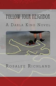 Follow Your Neighbor: A Darla King Novel (Darla King mystery series) (Volume 3) - Rosalee Richland
