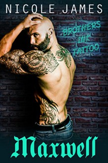 MAXWELL: Brothers Ink Tattoo (Brothers Ink Tattoo Series Book 2) - Nicole James