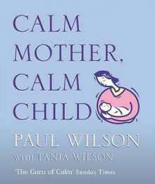 Calm Mother, Calm Child - Paul Wilson