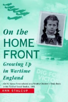 On the Home Front: Growing Up in Wartime England - Josephine A. Stalcup, Josephine A. Stalcup