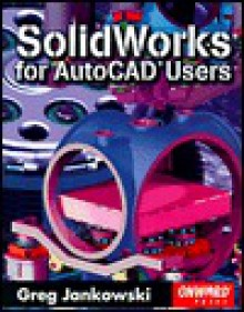 Solidworks for AutoCAD Users - Greg Jankowski
