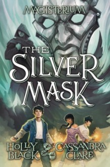 The Silver Mask (Magisterium, Book 4) (The Magisterium) - Holly Black,Cassandra Clare