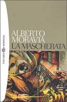 La mascherata - Alberto Moravia