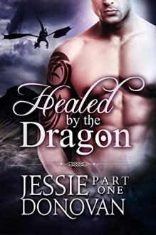 Healed by the Dragon: Part One (A Scottish Dragon-shifter Paranormal Romance) (Healed by the Dragon Story Arc Book 1) - Jessie Donovan, Hot Tree Editing
