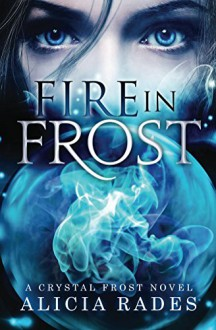 Fire in Frost (Crystal Frost Book 1) - Alicia Rades, Emerald Barnes, Clarissa Yeo