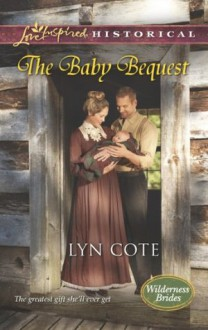 The Baby Bequest (Wilderness Brides) - Lyn Cote