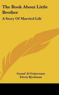 The Book about Little Brother: A Story of Married Life - Gustaf af Geijerstam, Edwin Bjorkman