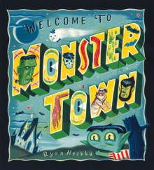 Welcome to Monster Town - Ryan Heshka