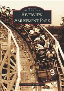 Riverview Amusement Park (Images of America) - Dolores Haugh