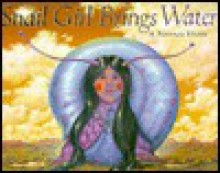 Snail Girl Brings Water: A Navajo Story - Geri Keams