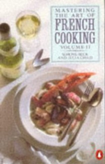 Mastering The Art Of French Cooking: Vol 2 (Cookery Library) - Simone Beck, Julia Child, Bertholle