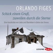 Schick einen Gruß, zuweilen durch die Sterne: Eine Geschichte von Liebe und Überleben in Zeiten des Terrors - Orlando Figes, Maria Schrader, Der Audio Verlag