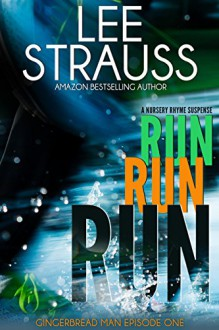 Run Run Run (Gingerbread Man - Episode 1): A Marlow and Sage Mystery (A Nursery Rhyme Suspense) - Lee Strauss