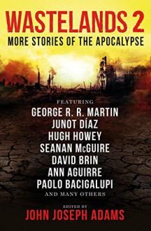 Wastelands 2 - More Stories of the Apocalypse - George R.R. Martin, Hugh Howey, John Joseph Adams
